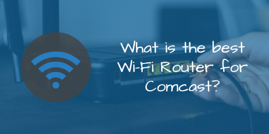 What is the best Wi-Fi router for Comcast?