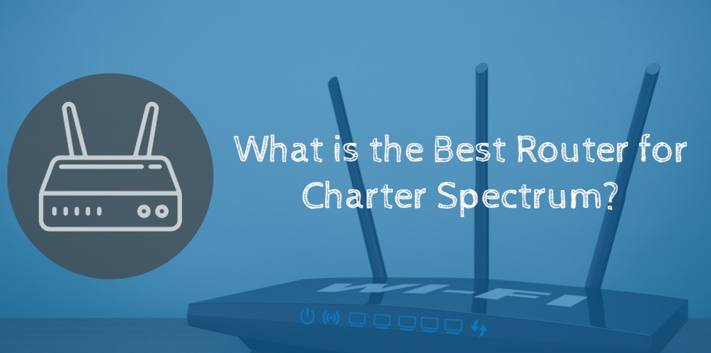 What is the Best Router for Charter Spectrum?